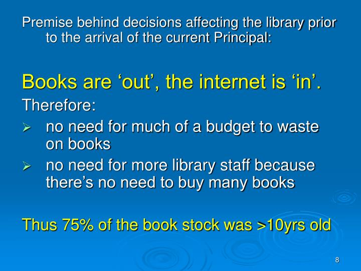 Premise behind decisions affecting the library prior to the arrival of the current Principal: