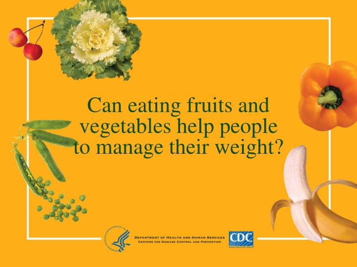 can eating fruits and vegetables help people to manage their weight n.