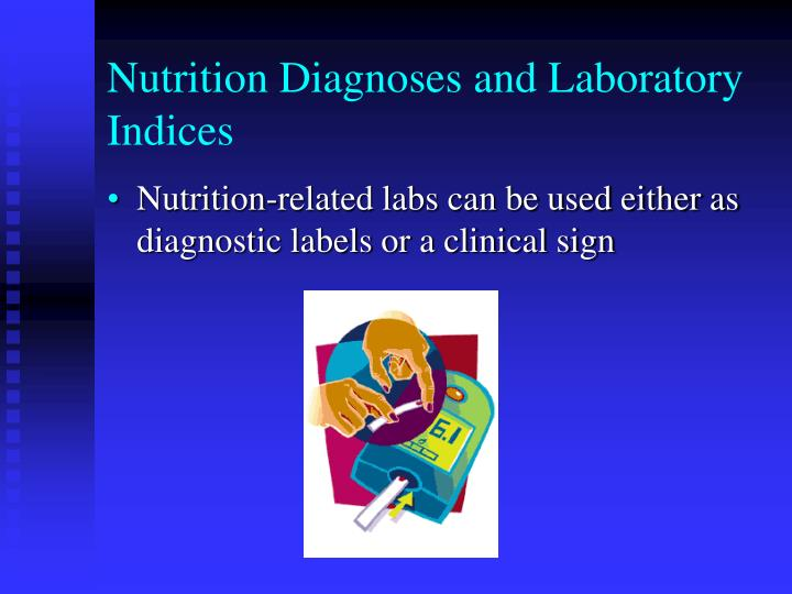 Nutrition Diagnoses and Laboratory Indices