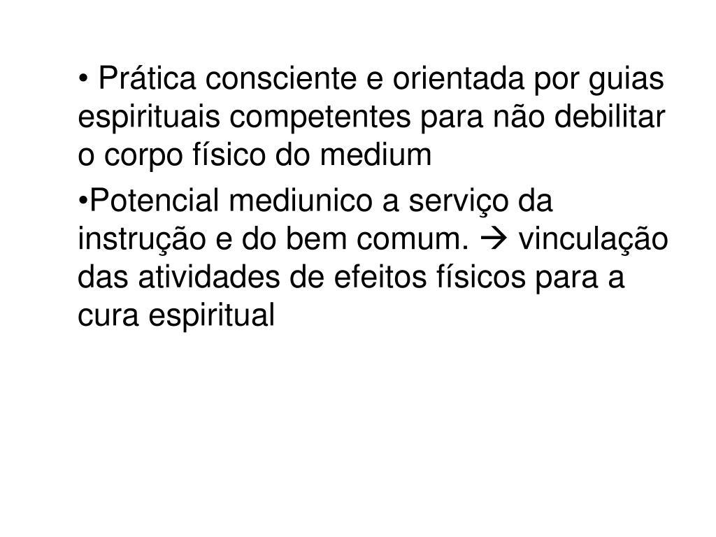 Prática consciente e orientada por guias espirituais competentes para não debilitar o corpo físico do medium