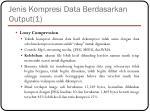 jenis kompresi data berdasarkan output 1