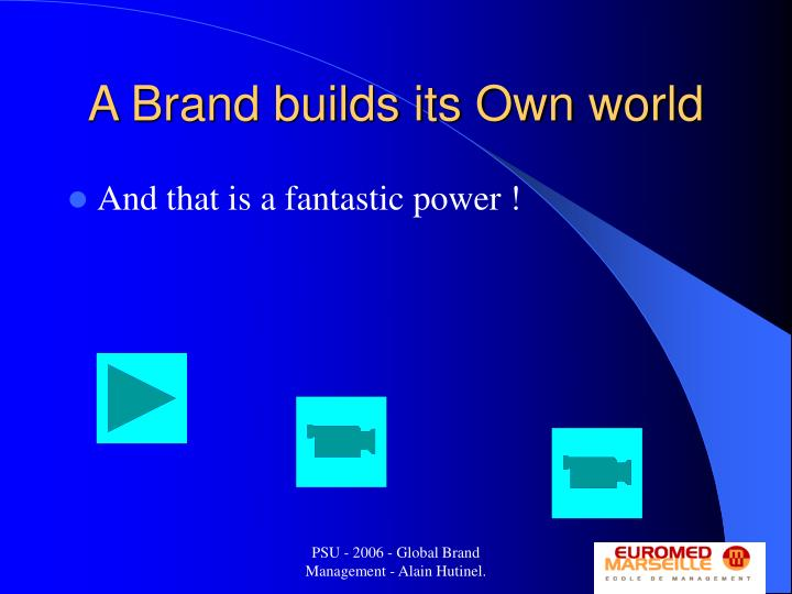 A Brand builds its Own world