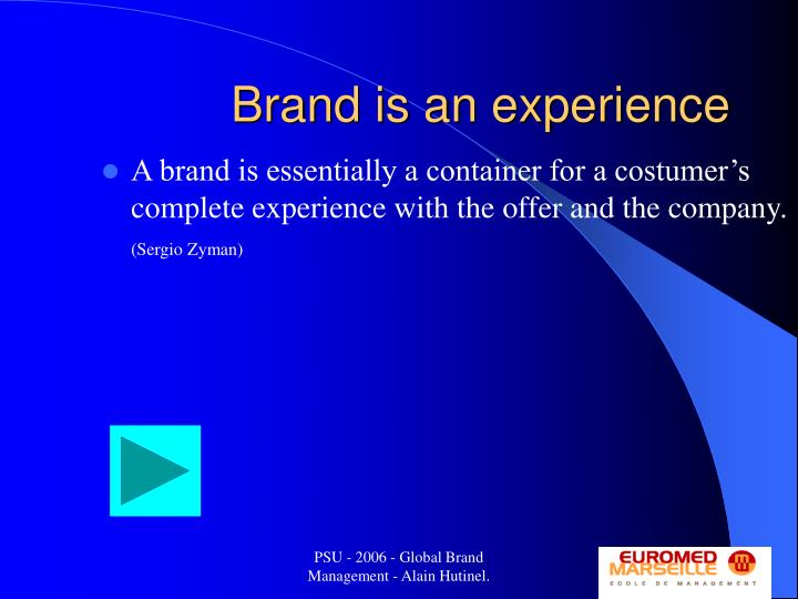 A brand is essentially a container for a costumer's complete experience with the offer and the company.