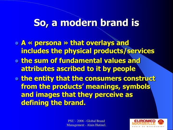 So, a modern brand is
