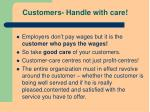 customers handle with care