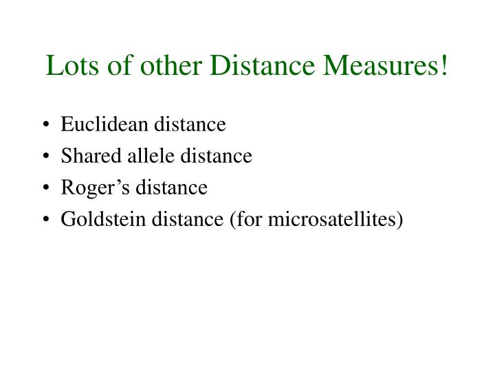 Lots of other Distance Measures!