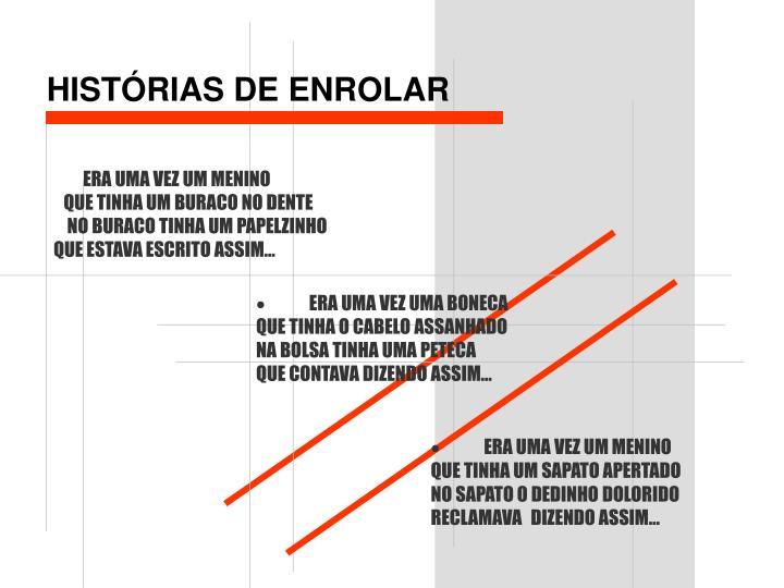 HISTÓRIAS DE ENROLAR