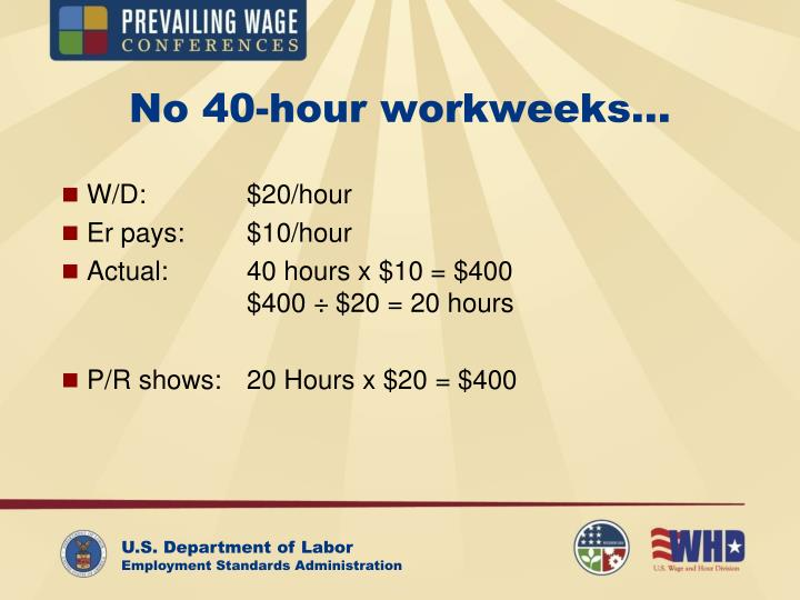 No 40-hour workweeks…