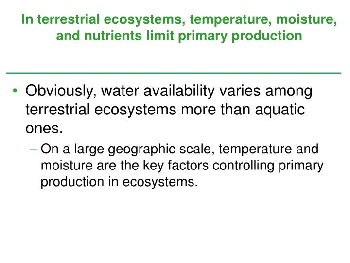 In terrestrial ecosystems, temperature, moisture, and nutrients limit primary production