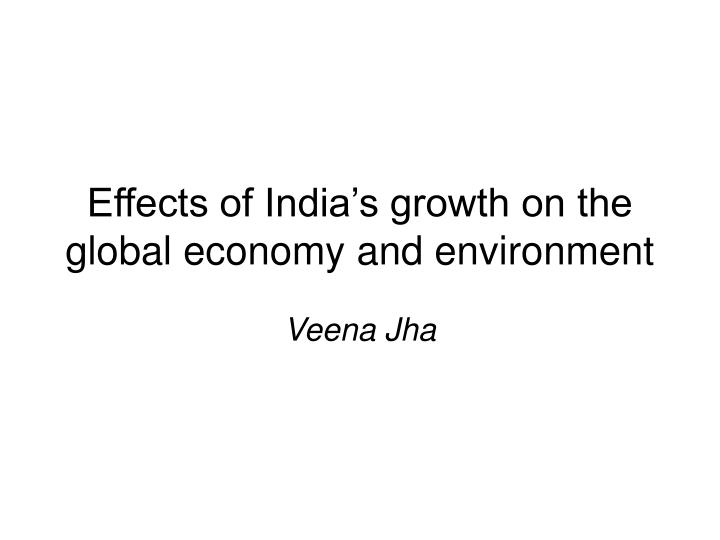 Effects of india s growth on the global economy and environment