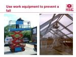use work equipment to prevent a fall
