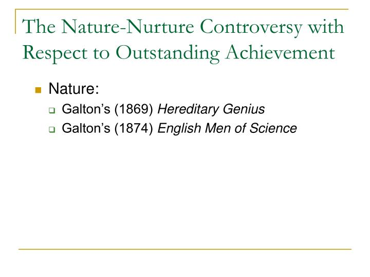The nature nurture controversy with respect to outstanding achievement