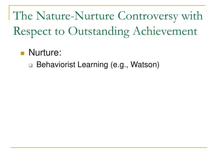 The nature nurture controversy with respect to outstanding achievement1