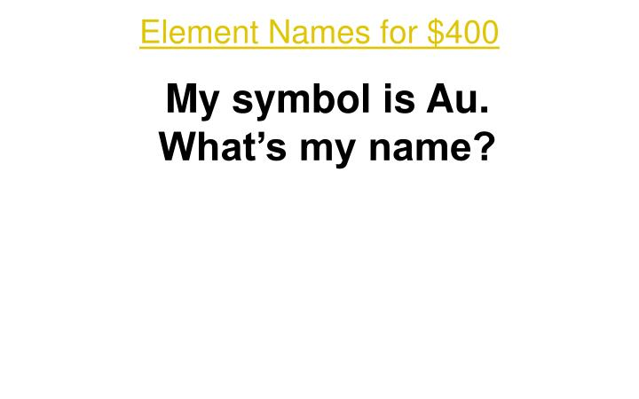 Element Names for $400