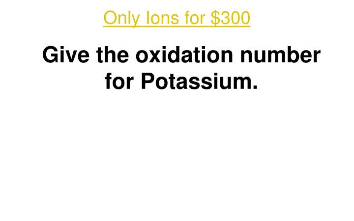 Only Ions for $300