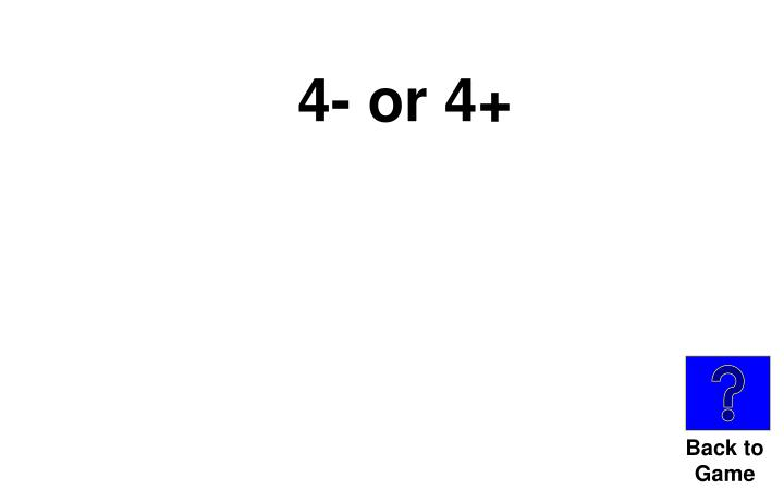 4- or 4+