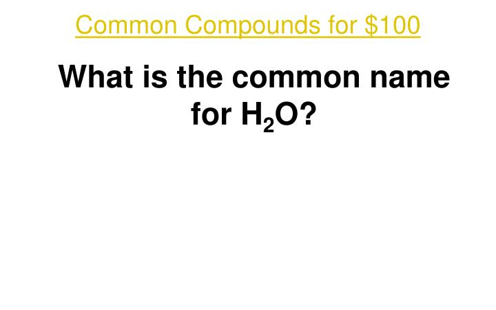 Common Compounds for $100