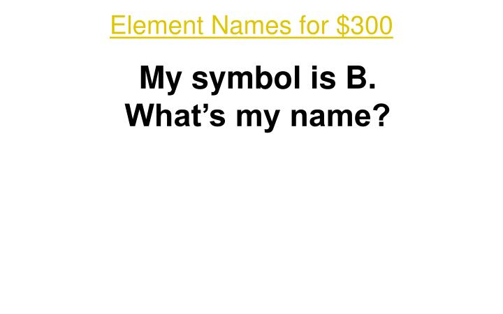Element Names for $300