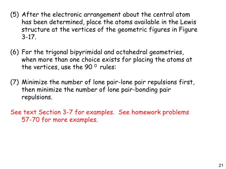 (5)After the electronic arrangement about the central atom has been determined, place the atoms available in the Lewis structure at the vertices of the geometric figures in Figure 3-17.