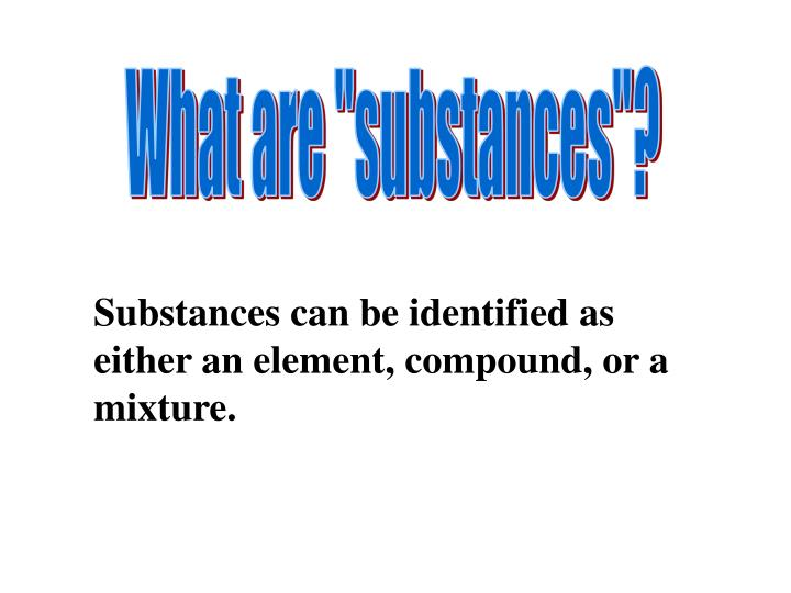 "What are ""substances""?"