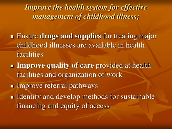 Improve the health system for effective management of childhood illness;