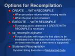 options for recompilation