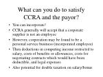 what can you do to satisfy ccra and the payor