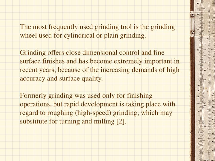 The most frequently used grinding tool is the grinding wheel used for cylindrical or plain grinding.