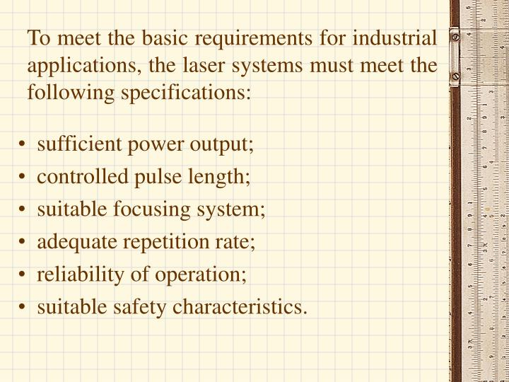To meet the basic requirements for industrial applications, the laser systems must meet the following specifications: