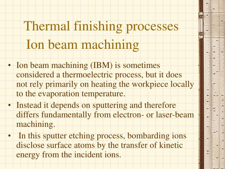 Thermal finishing processes
