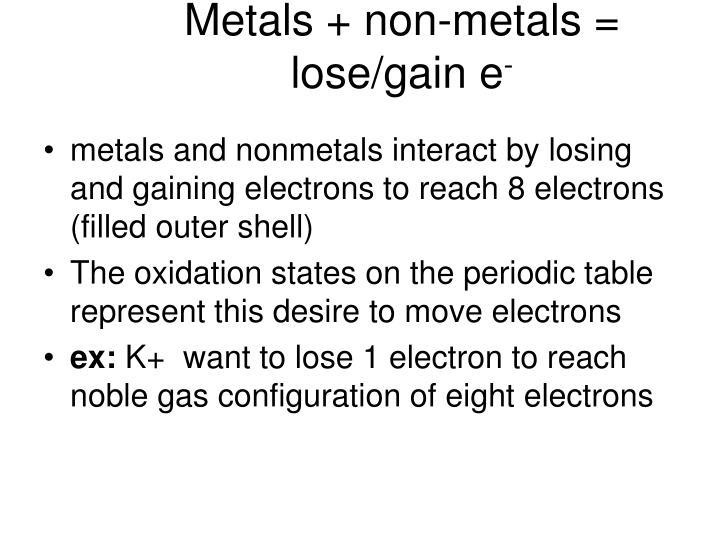 Metals + non-metals = lose/gain e