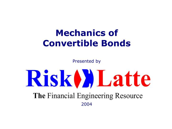 Mechanics of convertible bonds presented by 2004