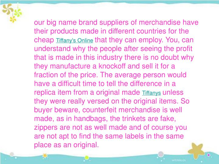 Our big name brand suppliers of merchandise have their products made in different countries for the ...