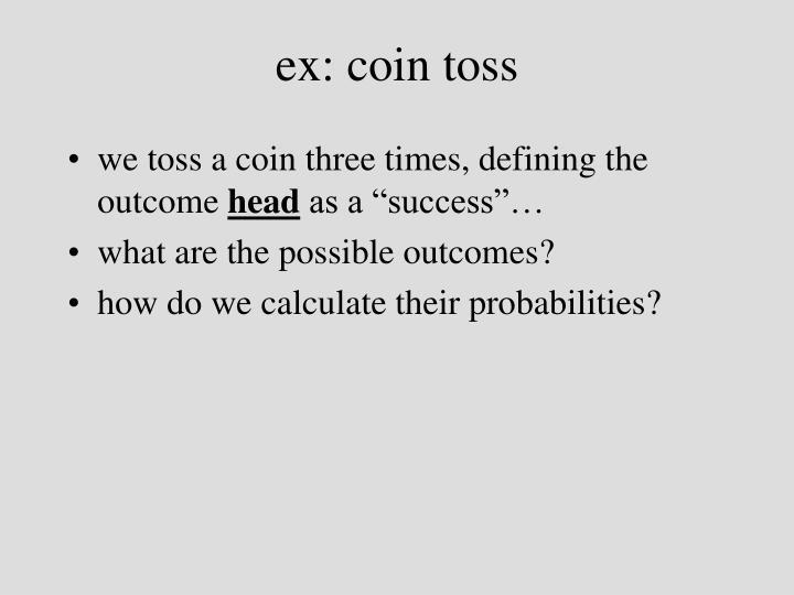ex: coin toss