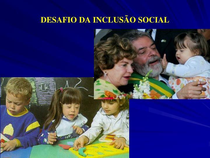 DESAFIO DA INCLUSÃO SOCIAL