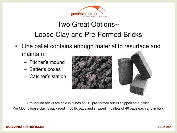 Two great options loose clay and pre formed bricks