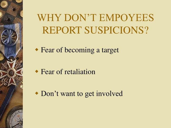 WHY DON'T EMPOYEES REPORT SUSPICIONS?