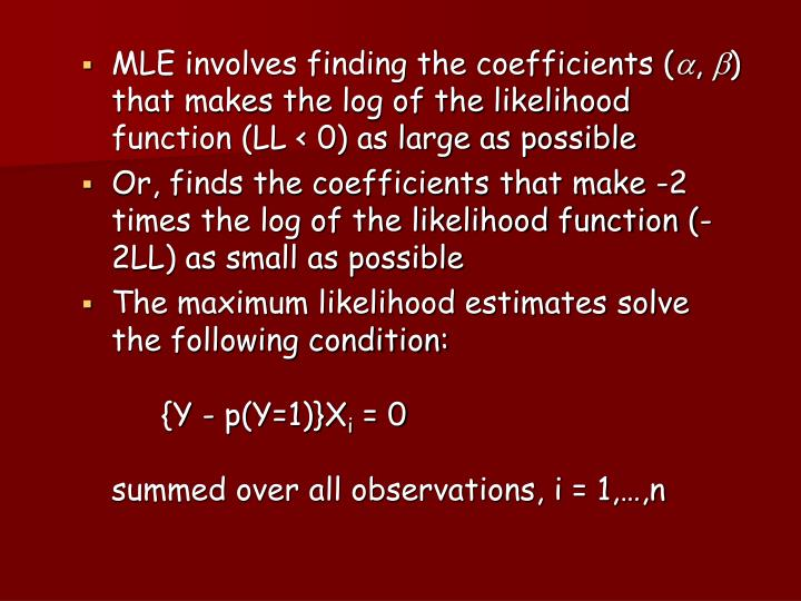 MLE involves finding the coefficients (