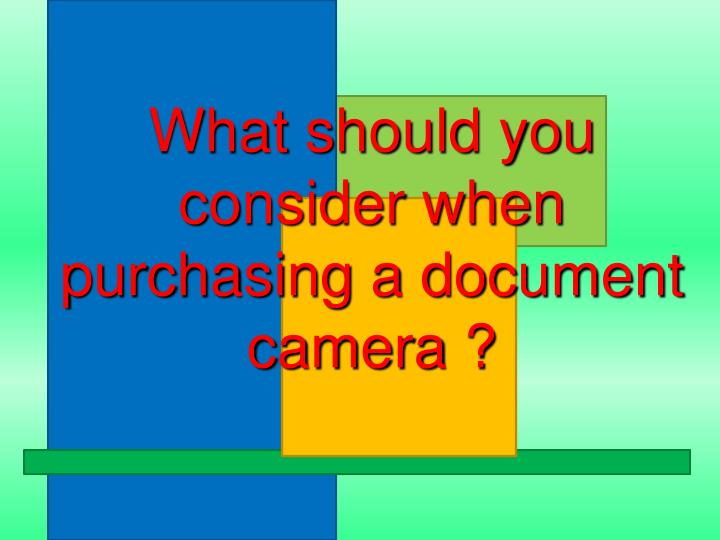 What should you consider when purchasing a document camera