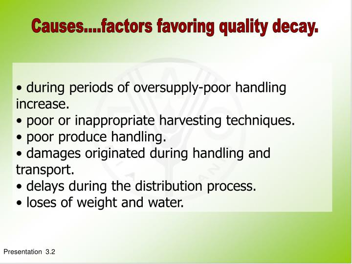 Causes....factors favoring quality decay.