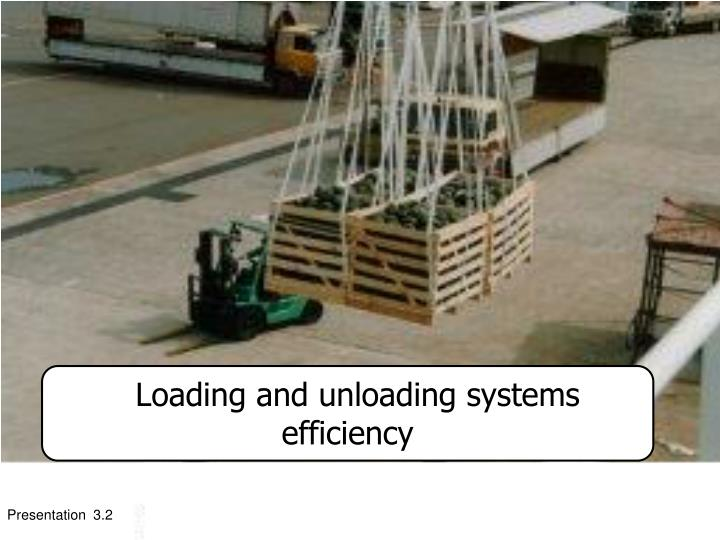 Loading and unloading systems efficiency