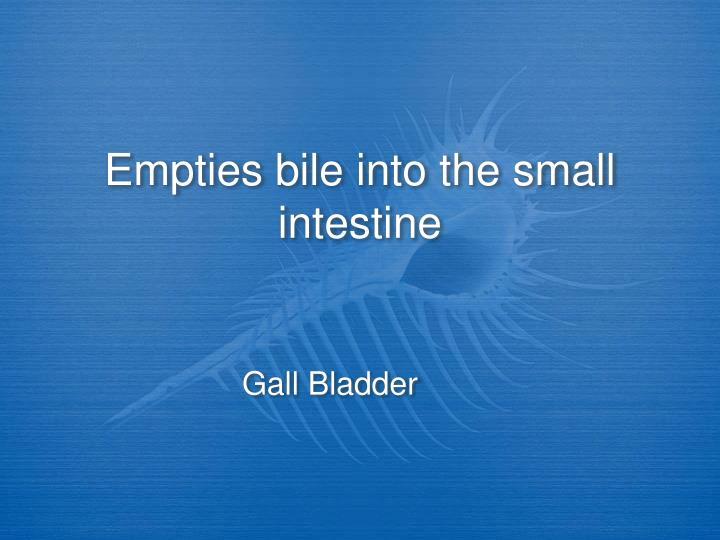 Empties bile into the small intestine