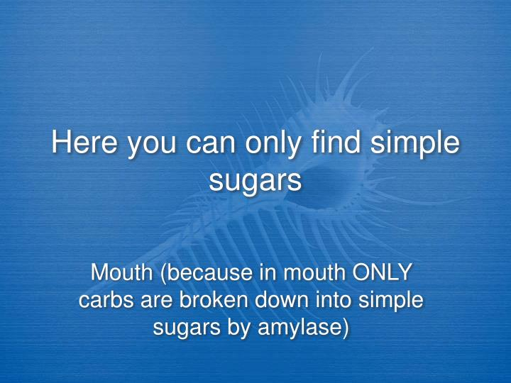 Here you can only find simple sugars