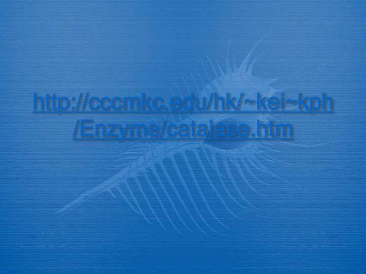 http://cccmkc.edu/hk/~kei~kph/Enzyme/catalase.htm