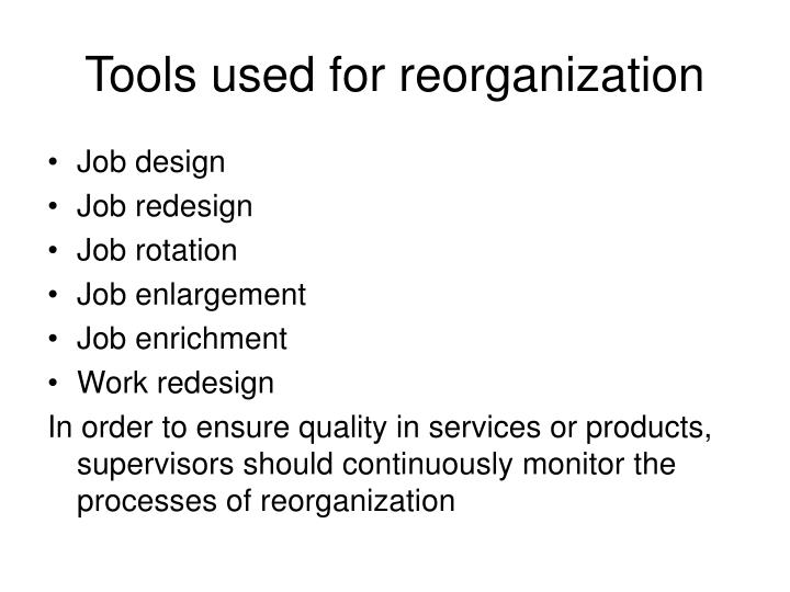Tools used for reorganization