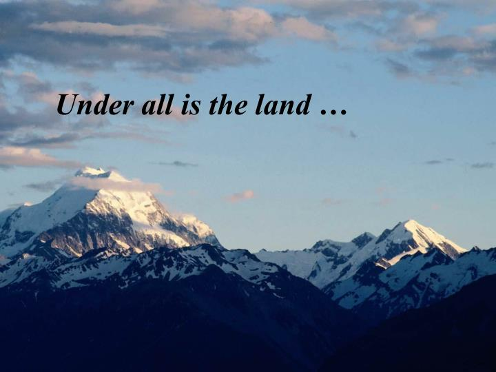 Under all is the land …