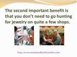 the second important benefit is that you don t need to go hunting for jewelry on quite a few shops