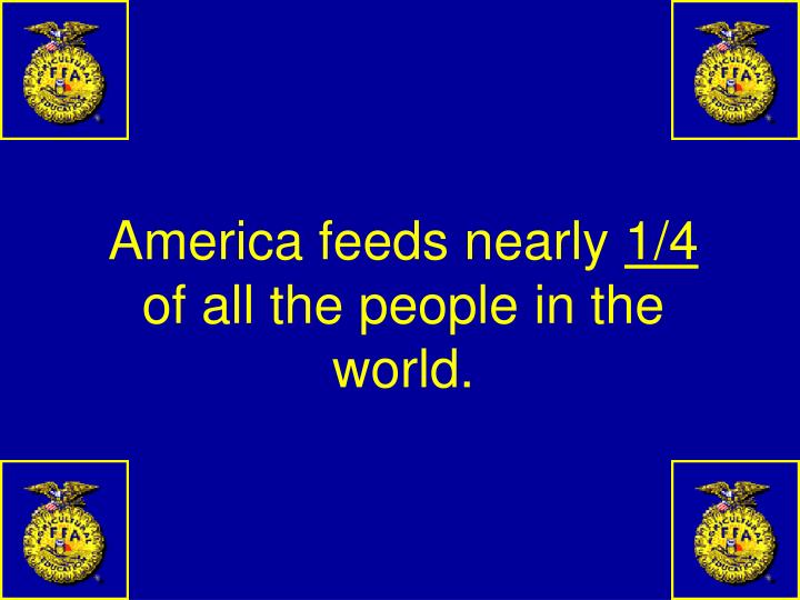 America feeds nearly
