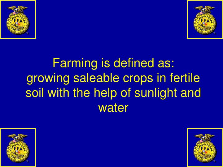 Farming is defined as: