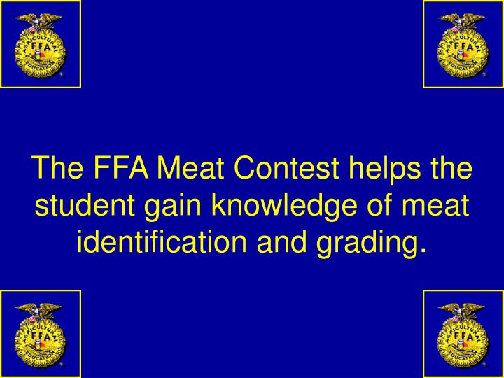 The FFA Meat Contest helps the student gain knowledge of meat identification and grading.